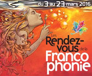 Mars 2016, les rendez-vous de la Francophonie